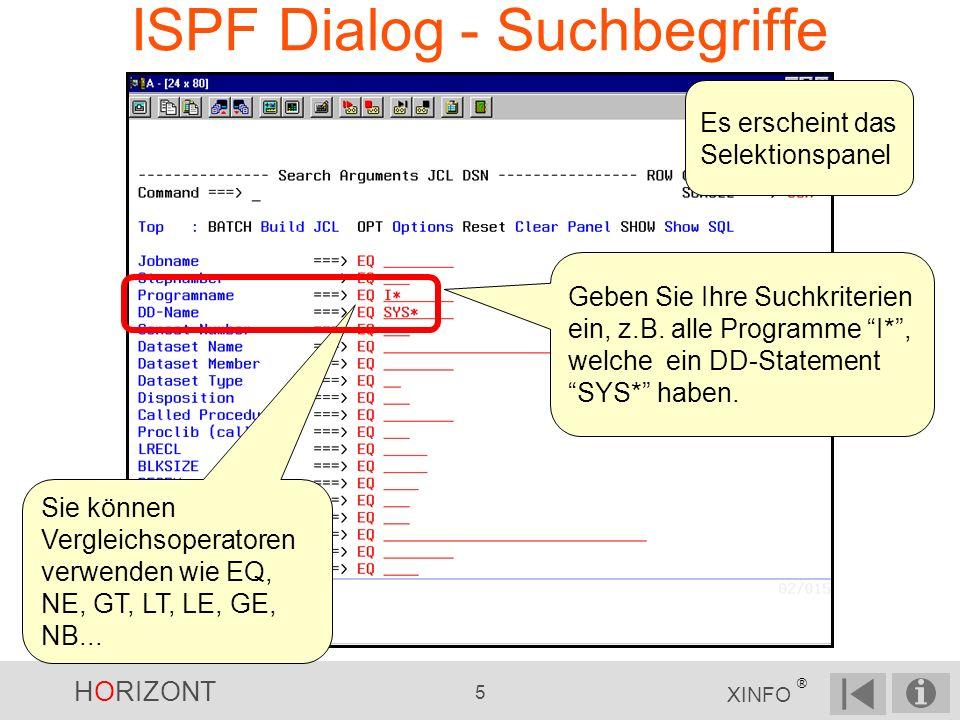 HORIZONT 5 XINFO ® ISPF Dialog - Suchbegriffe Geben Sie Ihre Suchkriterien ein, z.B. alle Programme I*, welche ein DD-Statement SYS* haben. Sie können