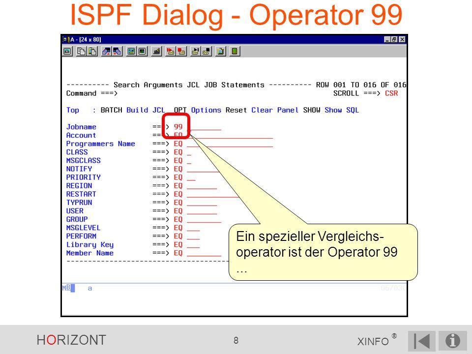 HORIZONT 8 XINFO ® ISPF Dialog - Operator 99 Ein spezieller Vergleichs- operator ist der Operator 99...