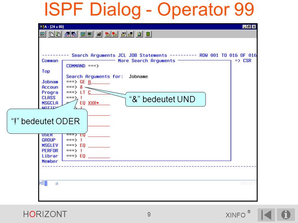 HORIZONT 9 XINFO ® ISPF Dialog - Operator 99 & bedeutet UND ! bedeutet ODER