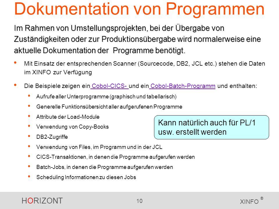 HORIZONT 10 XINFO ® Dokumentation von Programmen Mit Einsatz der entsprechenden Scanner (Sourcecode, DB2, JCL etc.) stehen die Daten im XINFO zur Verf