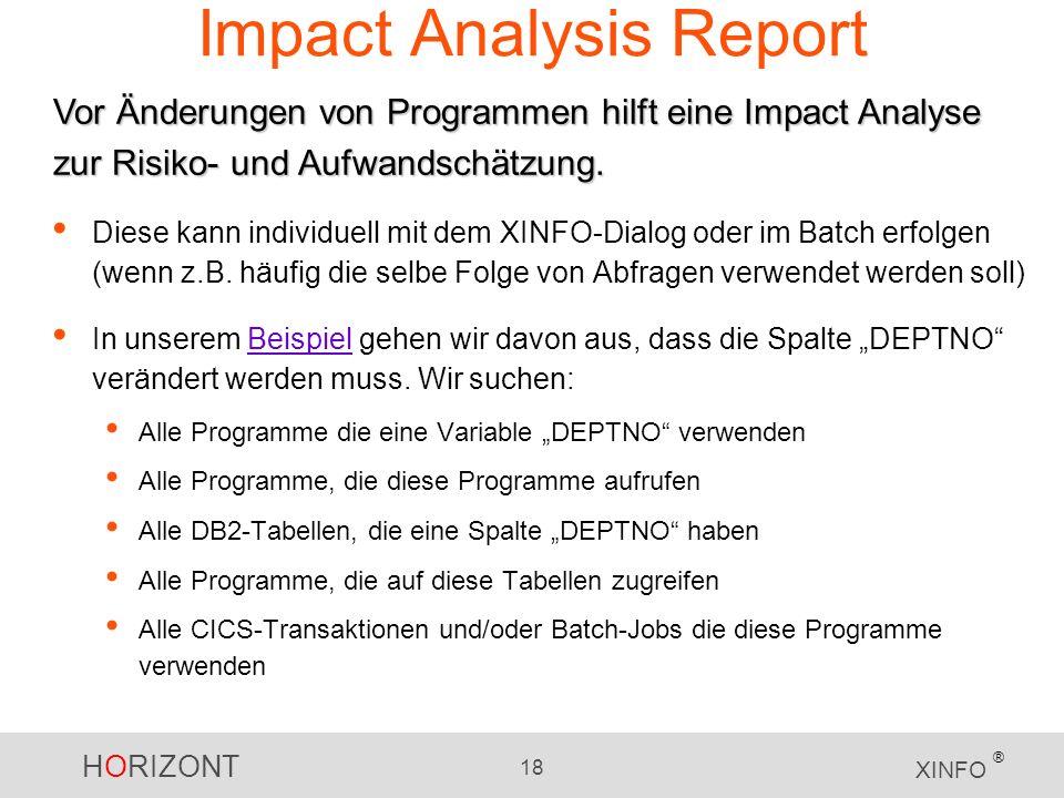 HORIZONT 18 XINFO ® Impact Analysis Report Diese kann individuell mit dem XINFO-Dialog oder im Batch erfolgen (wenn z.B. häufig die selbe Folge von Ab