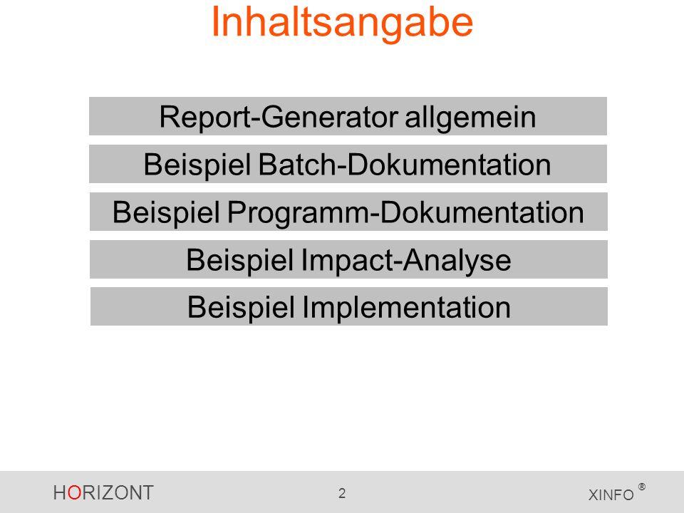 HORIZONT 2 XINFO ® Inhaltsangabe Report-Generator allgemein Beispiel Batch-Dokumentation Beispiel Implementation Beispiel Impact-Analyse Beispiel Prog