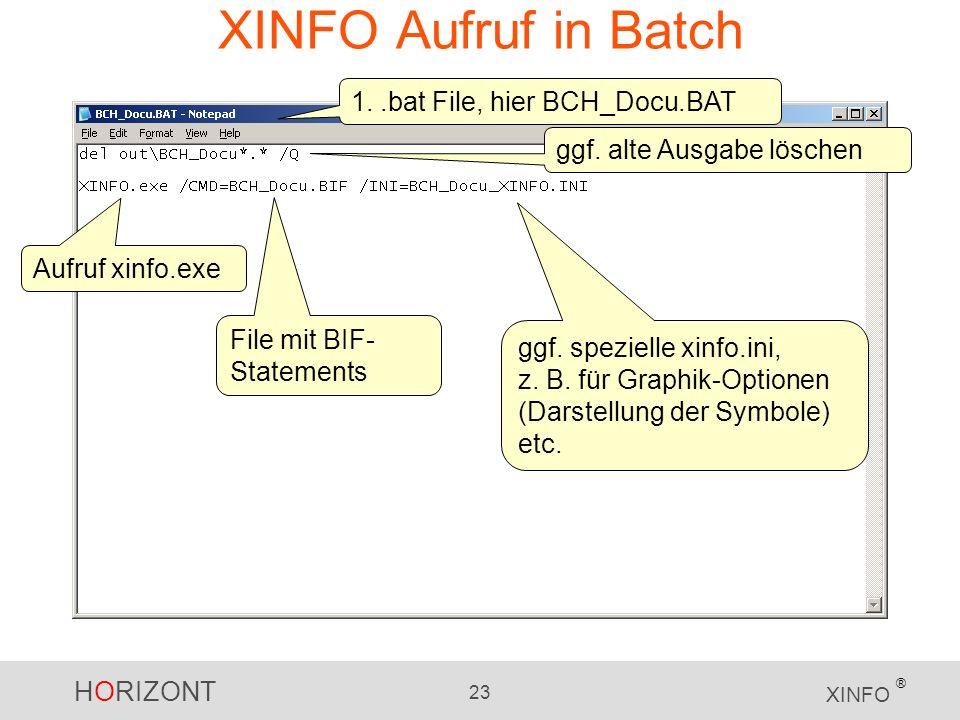 HORIZONT 23 XINFO ® XINFO Aufruf in Batch 1..bat File, hier BCH_Docu.BAT Aufruf xinfo.exe File mit BIF- Statements ggf. spezielle xinfo.ini, z. B. für