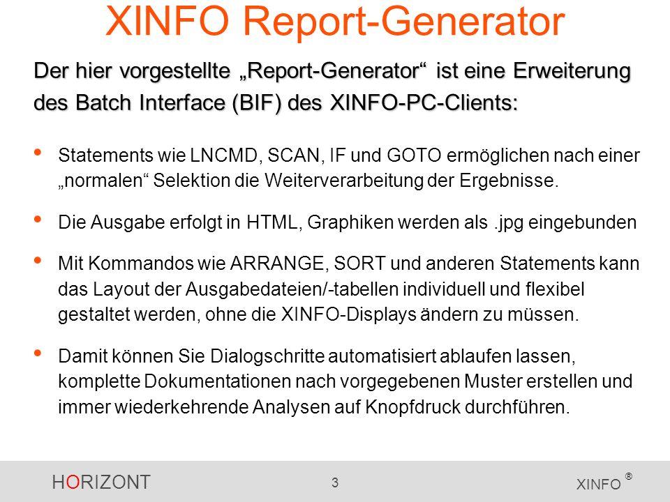 HORIZONT 3 XINFO ® XINFO Report-Generator Statements wie LNCMD, SCAN, IF und GOTO ermöglichen nach einer normalen Selektion die Weiterverarbeitung der