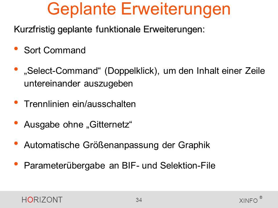 HORIZONT 34 XINFO ® Geplante Erweiterungen Sort Command Select-Command (Doppelklick), um den Inhalt einer Zeile untereinander auszugeben Trennlinien e