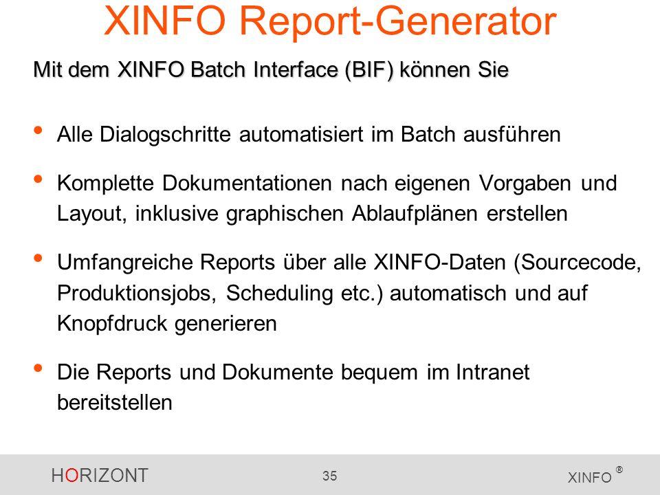 HORIZONT 35 XINFO ® XINFO Report-Generator Alle Dialogschritte automatisiert im Batch ausführen Komplette Dokumentationen nach eigenen Vorgaben und La