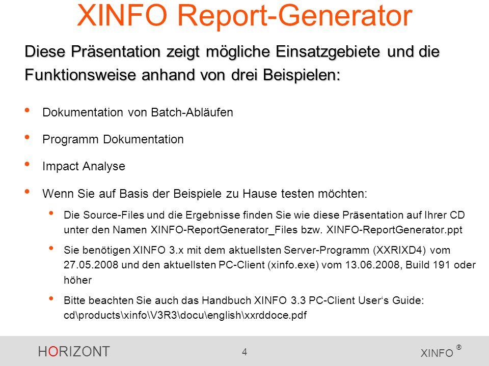 HORIZONT 4 XINFO ® XINFO Report-Generator Dokumentation von Batch-Abläufen Programm Dokumentation Impact Analyse Wenn Sie auf Basis der Beispiele zu H