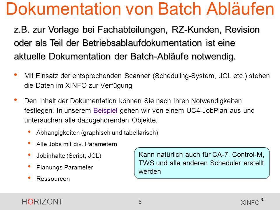 HORIZONT 5 XINFO ® Dokumentation von Batch Abläufen Mit Einsatz der entsprechenden Scanner (Scheduling-System, JCL etc.) stehen die Daten im XINFO zur