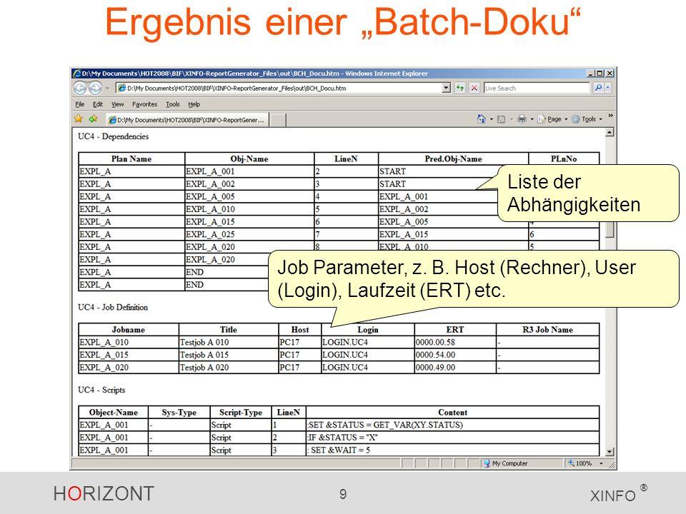 HORIZONT 9 XINFO ® Ergebnis einer Batch-Doku Liste der Abhängigkeiten Job Parameter, z. B. Host (Rechner), User (Login), Laufzeit (ERT) etc.