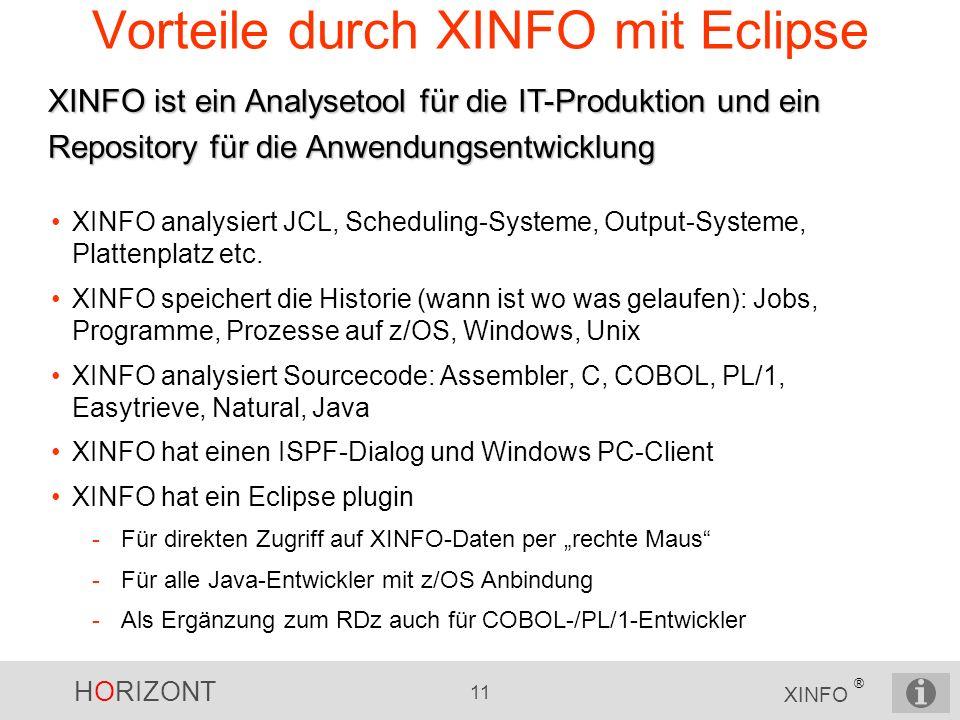 HORIZONT 11 XINFO ® Vorteile durch XINFO mit Eclipse XINFO analysiert JCL, Scheduling-Systeme, Output-Systeme, Plattenplatz etc. XINFO speichert die H