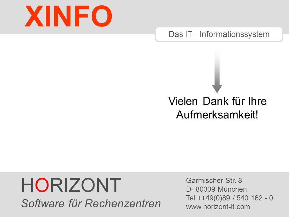 HORIZONT 12 XINFO ® Vielen Dank für Ihre Aufmerksamkeit! HORIZONT Software für Rechenzentren Garmischer Str. 8 D- 80339 München Tel ++49(0)89 / 540 16