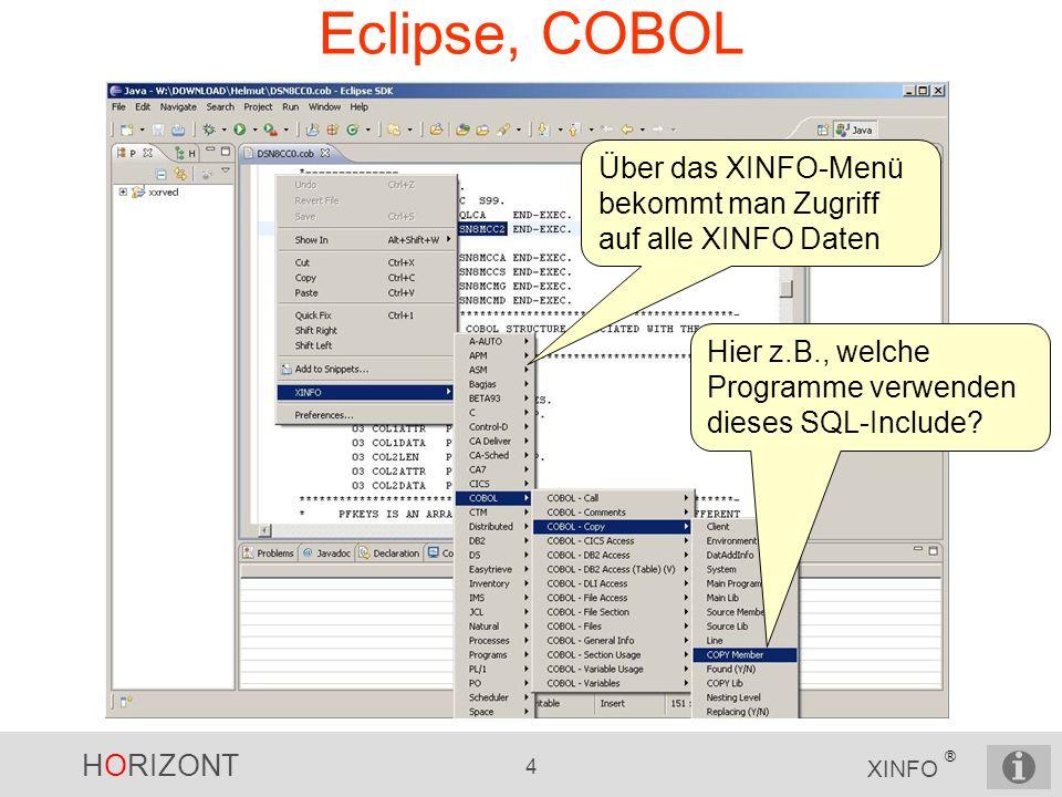 HORIZONT 4 XINFO ® Eclipse, COBOL Über das XINFO-Menü bekommt man Zugriff auf alle XINFO Daten Hier z.B., welche Programme verwenden dieses SQL-Includ