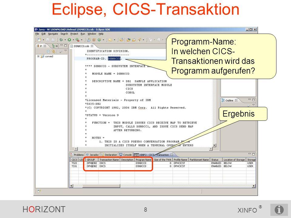 HORIZONT 8 XINFO ® Eclipse, CICS-Transaktion Programm-Name: In welchen CICS- Transaktionen wird das Programm aufgerufen.