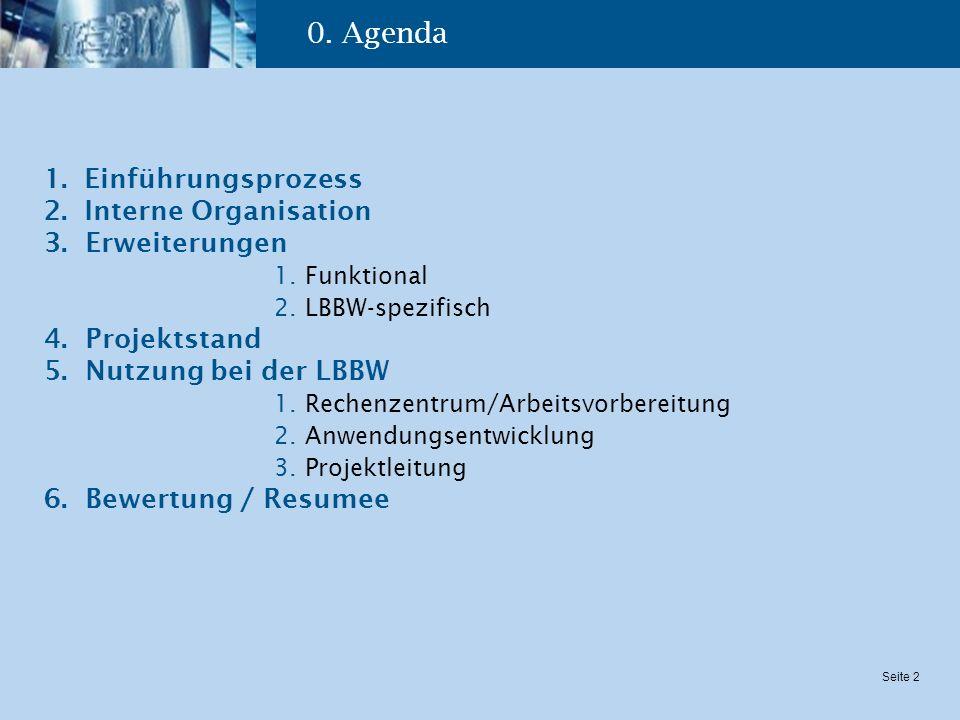 Seite 2 0. Agenda 1.Einführungsprozess 2.Interne Organisation 3. Erweiterungen 1. Funktional 2. LBBW-spezifisch 4. Projektstand 5. Nutzung bei der LBB