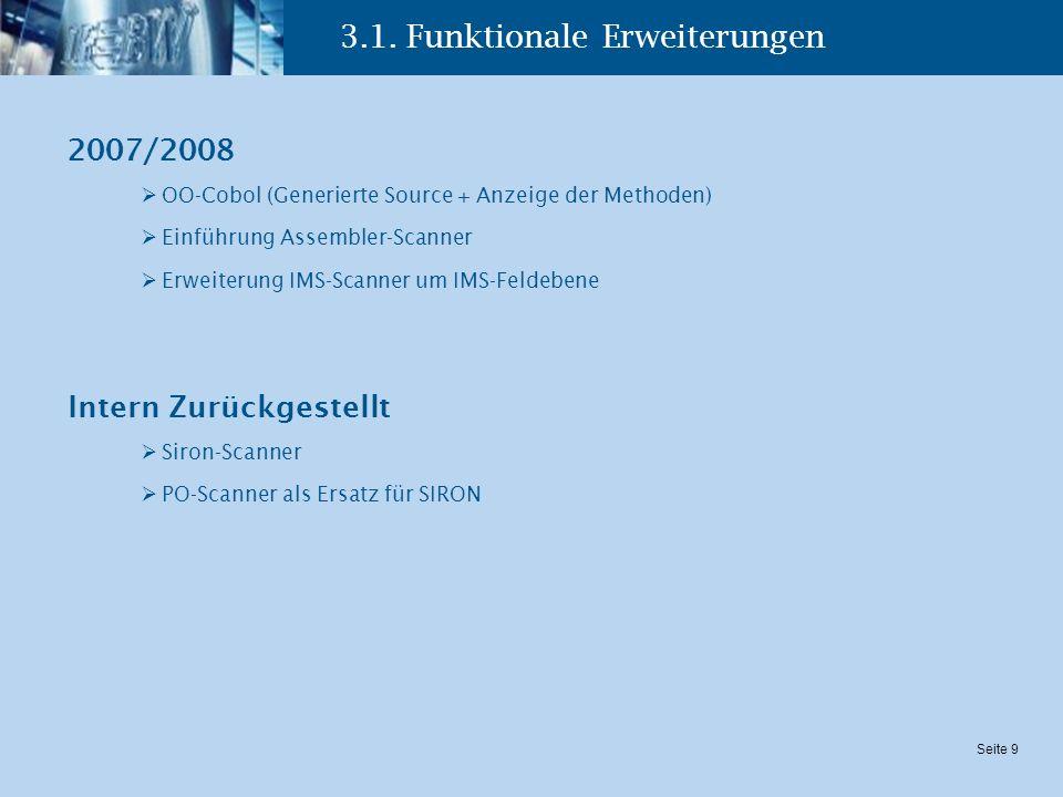 Seite 9 3.1. Funktionale Erweiterungen 2007/2008 OO-Cobol (Generierte Source + Anzeige der Methoden) Einführung Assembler-Scanner Erweiterung IMS-Scan
