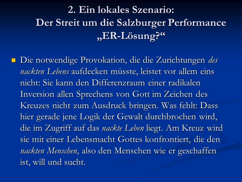 2. Ein lokales Szenario: Der Streit um die Salzburger Performance ER-Lösung? Die notwendige Provokation, die die Zurichtungen des nackten Lebens aufde