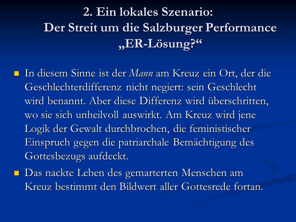 2. Ein lokales Szenario: Der Streit um die Salzburger Performance ER-Lösung? In diesem Sinne ist der Mann am Kreuz ein Ort, der die Geschlechterdiffer