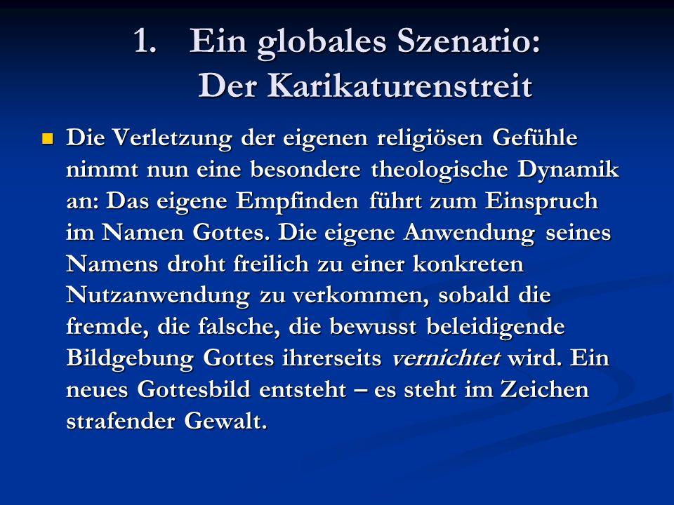 1.Ein globales Szenario: Der Karikaturenstreit Hier wird eine spezifische Differenz gewahrt, die Gottes heilige Wirklichkeit betrifft und ihre profane politische Adaption unter einen theologischen Vorbehalt stellt.