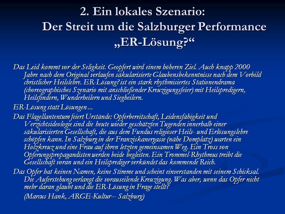 2. Ein lokales Szenario: Der Streit um die Salzburger Performance ER-Lösung? Das Leid kommt vor der Seligkeit. Geopfert wird einem höheren Ziel. Auch