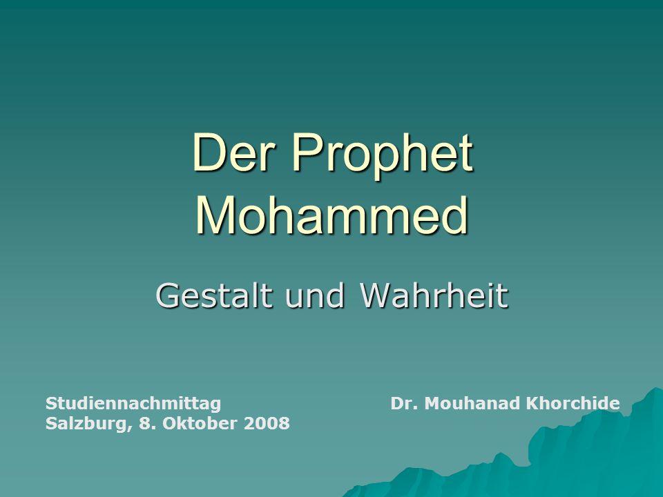 Der Prophet Mohammed Gestalt und Wahrheit Studiennachmittag Salzburg, 8. Oktober 2008 Dr. Mouhanad Khorchide