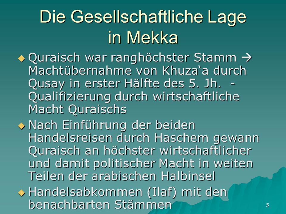 5 Die Gesellschaftliche Lage in Mekka Quraisch war ranghöchster Stamm Machtübernahme von Khuzaa durch Qusay in erster Hälfte des 5. Jh. - Qualifizieru