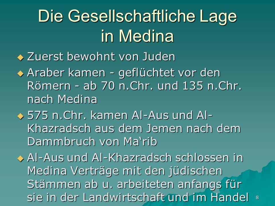8 Die Gesellschaftliche Lage in Medina Zuerst bewohnt von Juden Zuerst bewohnt von Juden Araber kamen - geflüchtet vor den Römern - ab 70 n.Chr. und 1