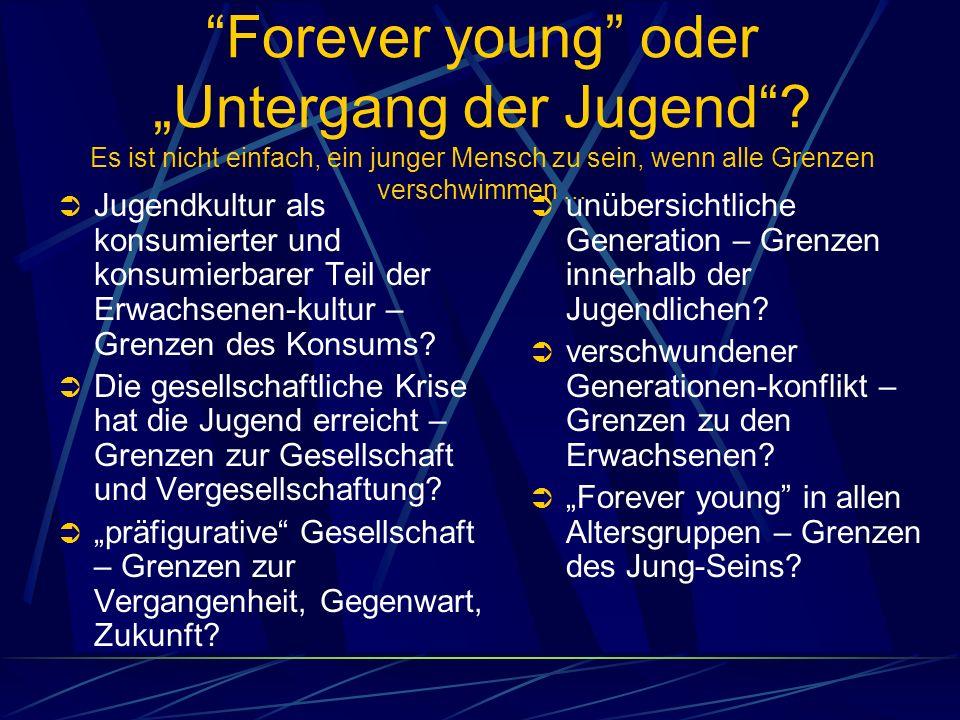 Forever young oder Untergang der Jugend? Es ist nicht einfach, ein junger Mensch zu sein, wenn alle Grenzen verschwimmen... unübersichtliche Generatio
