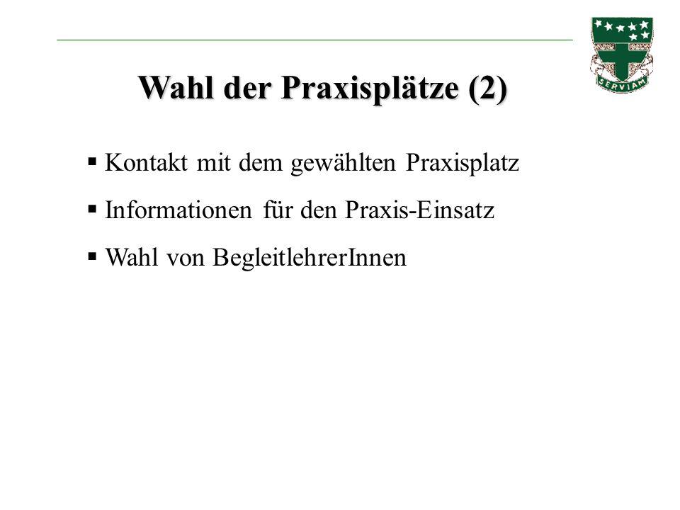 Kontakt mit dem gewählten Praxisplatz Informationen für den Praxis-Einsatz Wahl von BegleitlehrerInnen Wahl der Praxisplätze (2)
