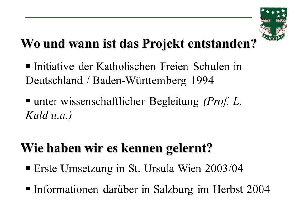 Wo und wann ist das Projekt entstanden? Initiative der Katholischen Freien Schulen in Deutschland / Baden-Württemberg 1994 unter wissenschaftlicher Be