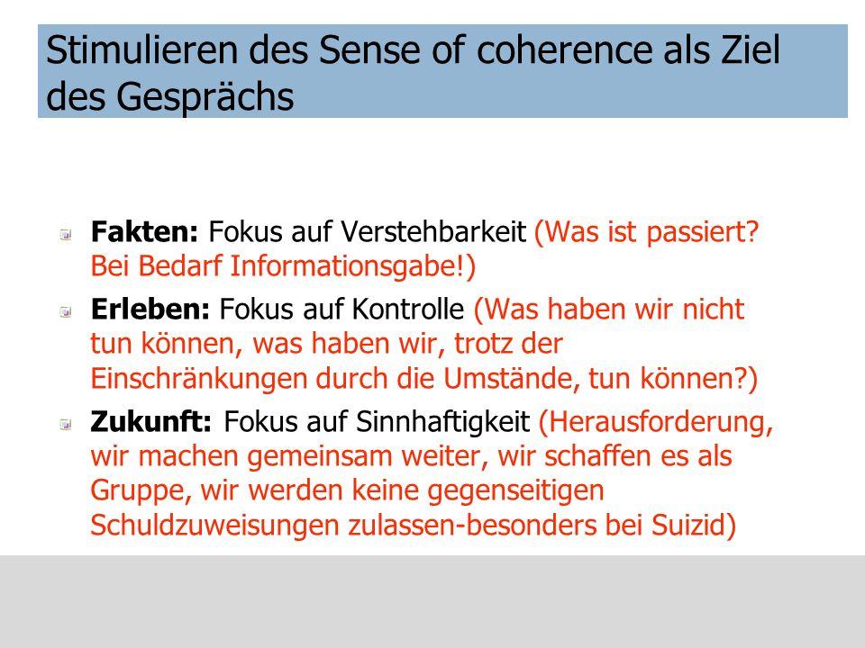 Stimulieren des Sense of coherence als Ziel des Gesprächs Fakten: Fokus auf Verstehbarkeit (Was ist passiert? Bei Bedarf Informationsgabe!) Erleben: F