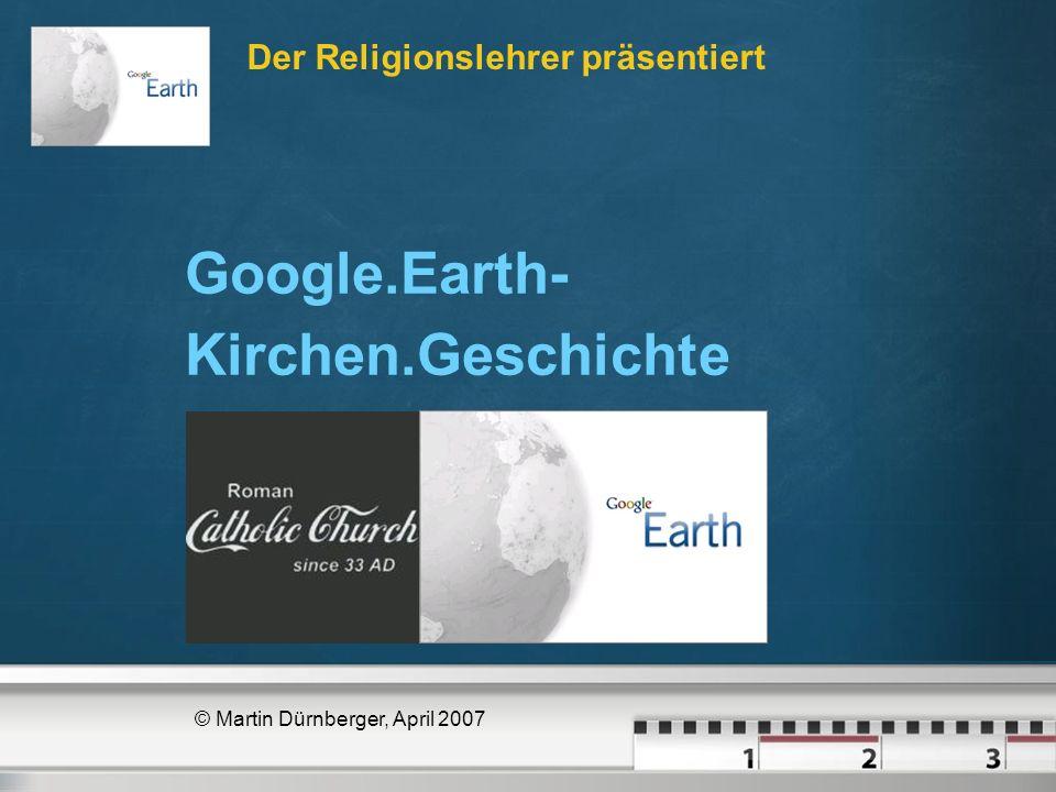 Der Religionslehrer präsentiert © Martin Dürnberger, April 2007 Google.Earth- Kirchen.Geschichte