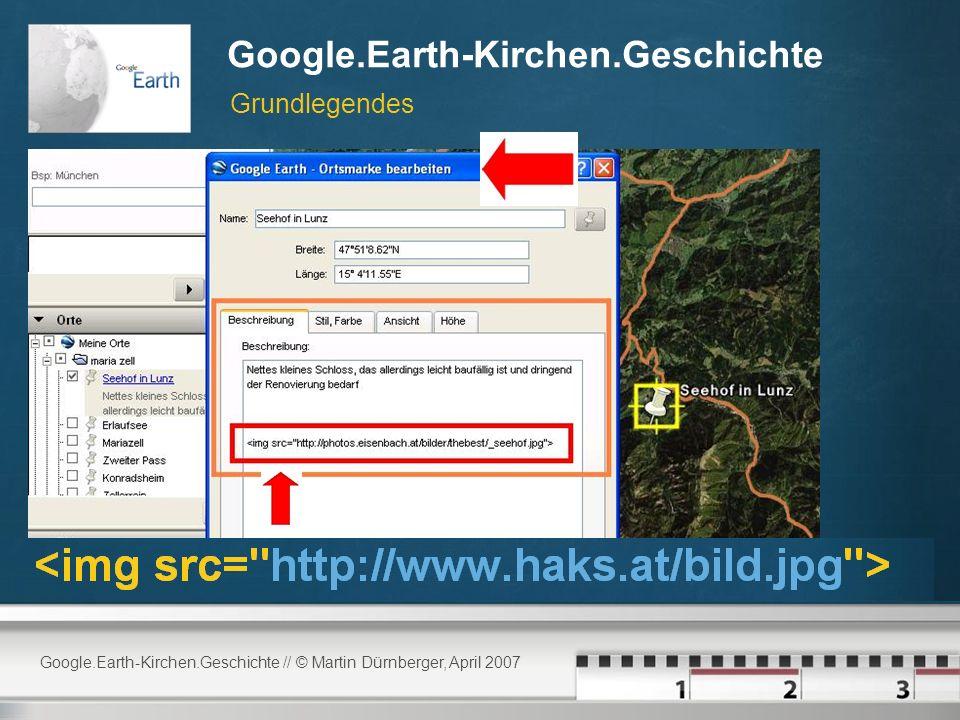 Google.Earth-Kirchen.Geschichte // © Martin Dürnberger, April 2007 Google.Earth-Kirchen.Geschichte >> B a) Grundlegendes