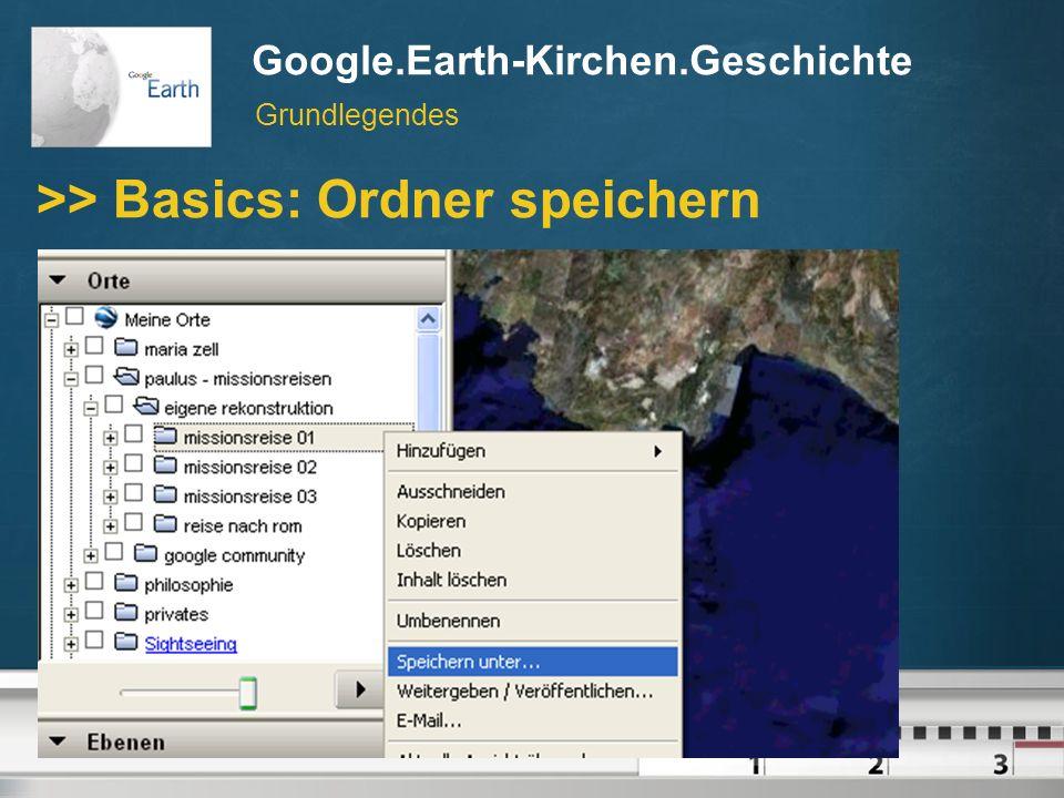 Google.Earth-Kirchen.Geschichte // © Martin Dürnberger, April 2007 Google.Earth-Kirchen.Geschichte >> Basics: Ordner speichern Grundlegendes