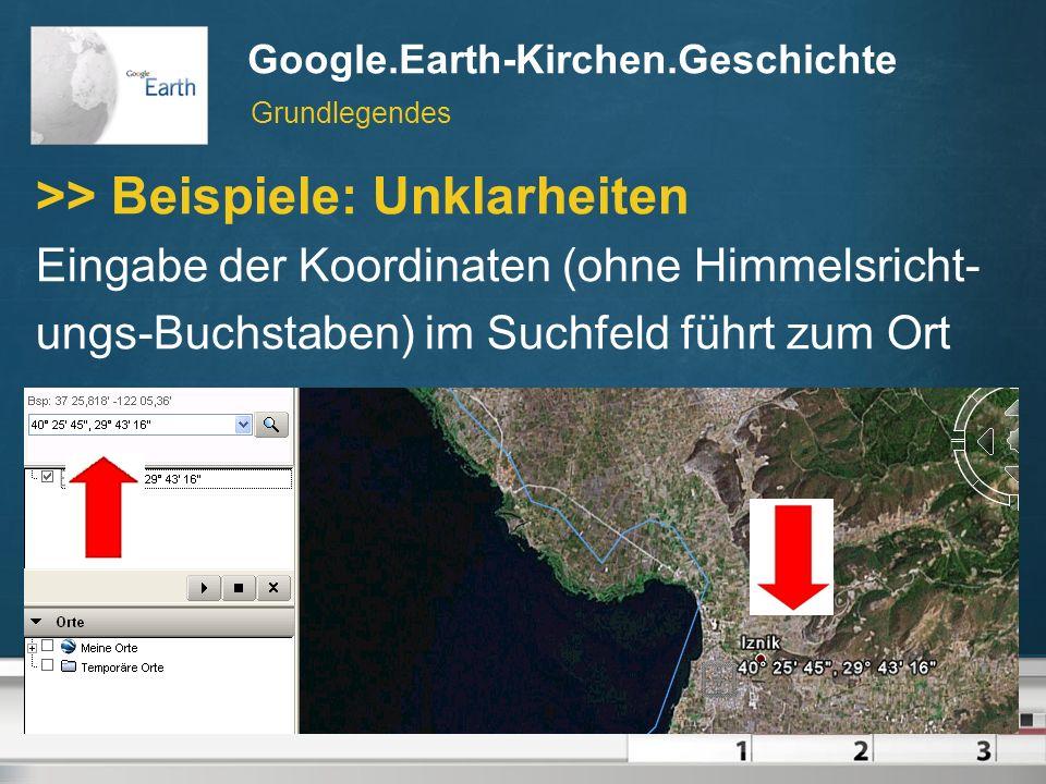 Google.Earth-Kirchen.Geschichte // © Martin Dürnberger, April 2007 Google.Earth-Kirchen.Geschichte >> Beispiele: Unklarheiten Eingabe der Koordinaten (ohne Himmelsricht- ungs-Buchstaben) im Suchfeld führt zum Ort Grundlegendes
