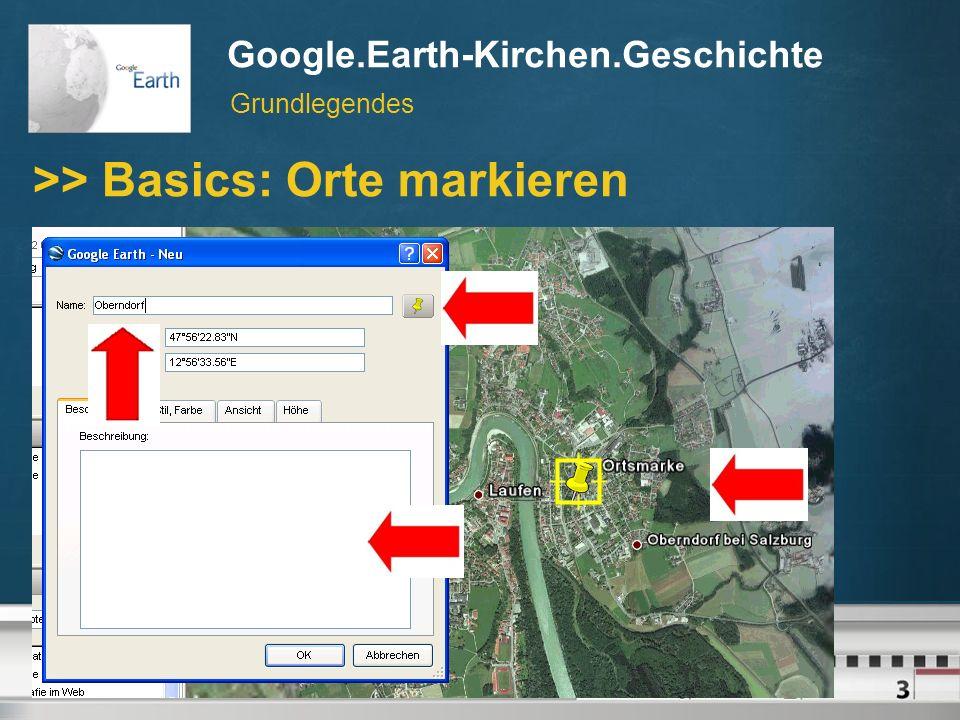 Google.Earth-Kirchen.Geschichte // © Martin Dürnberger, April 2007 Google.Earth-Kirchen.Geschichte >> Basics: Orte markieren Grundlegendes