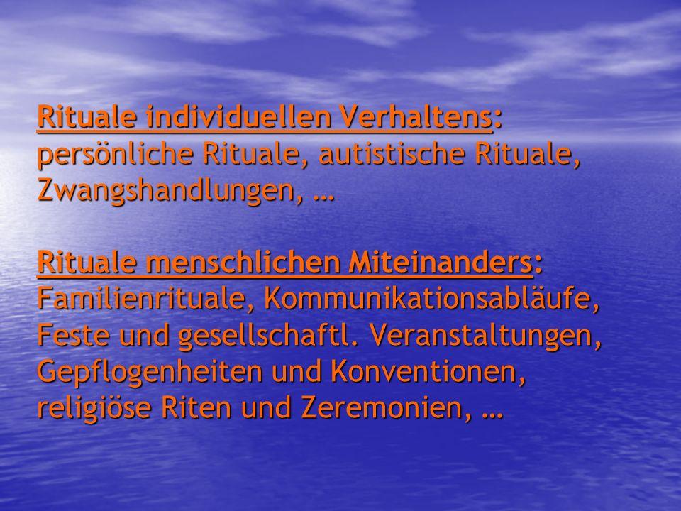 Rituale individuellen Verhaltens: persönliche Rituale, autistische Rituale, Zwangshandlungen, … Rituale menschlichen Miteinanders: Familienrituale, Ko