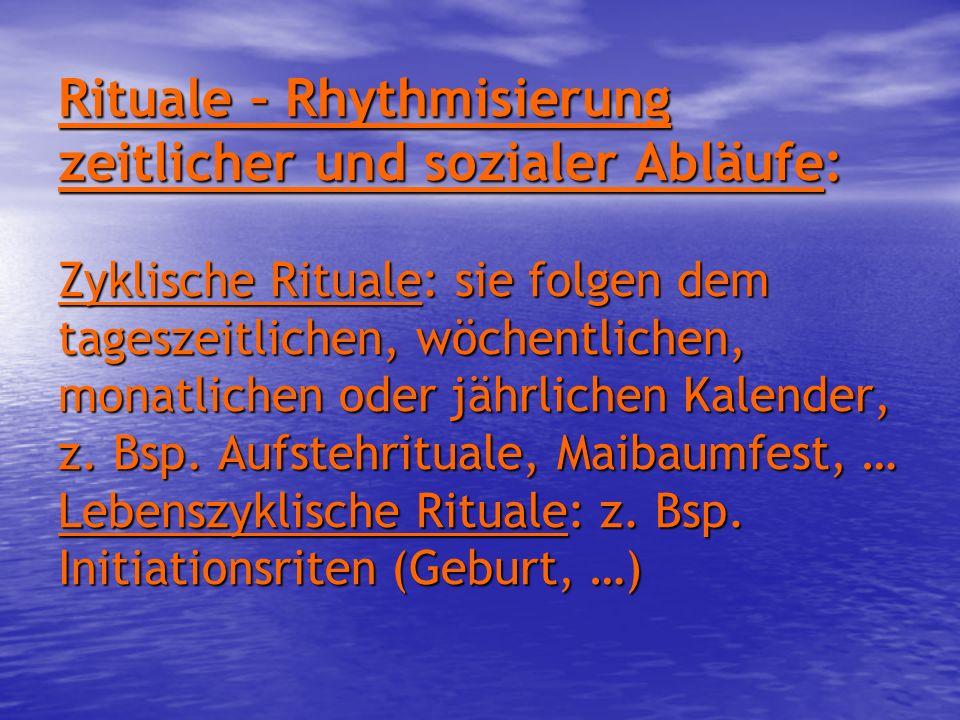 Rituale – Rhythmisierung zeitlicher und sozialer Abläufe: Zyklische Rituale: sie folgen dem tageszeitlichen, wöchentlichen, monatlichen oder jährliche