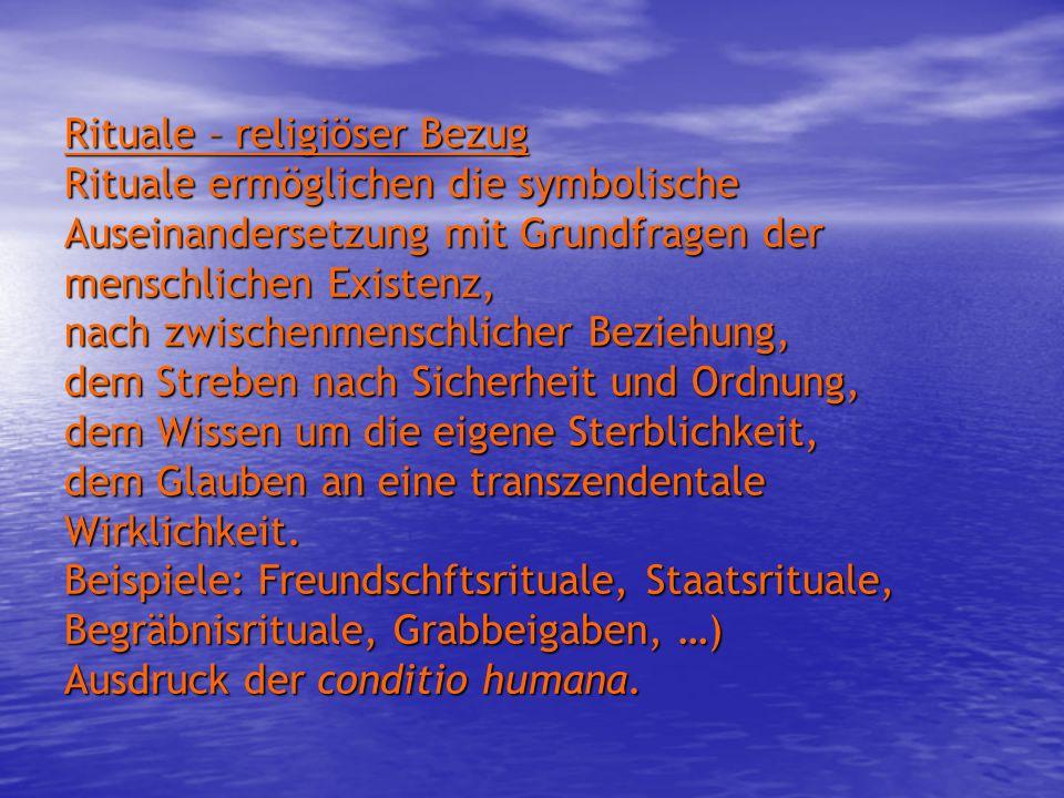 Rituale – religiöser Bezug Rituale ermöglichen die symbolische Auseinandersetzung mit Grundfragen der menschlichen Existenz, nach zwischenmenschlicher