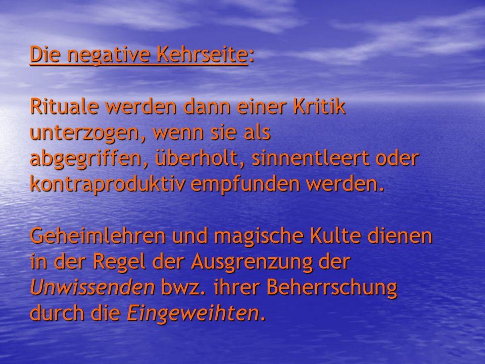 Die negative Kehrseite: Rituale werden dann einer Kritik unterzogen, wenn sie als abgegriffen, überholt, sinnentleert oder kontraproduktiv empfunden w