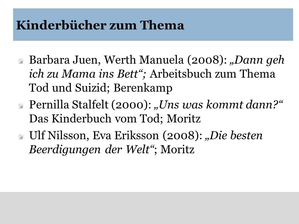 Kinderbücher zum Thema Barbara Juen, Werth Manuela (2008): Dann geh ich zu Mama ins Bett; Arbeitsbuch zum Thema Tod und Suizid; Berenkamp Pernilla Sta