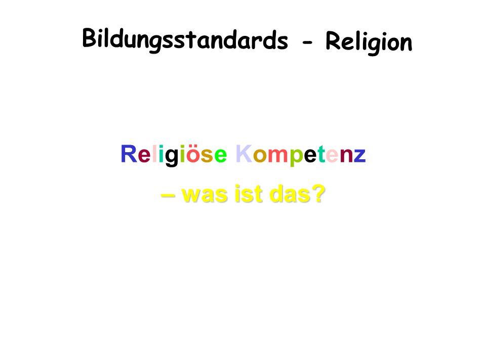 Bildungsstandards - Religion – was ist das? Religiöse Kompetenz – was ist das?