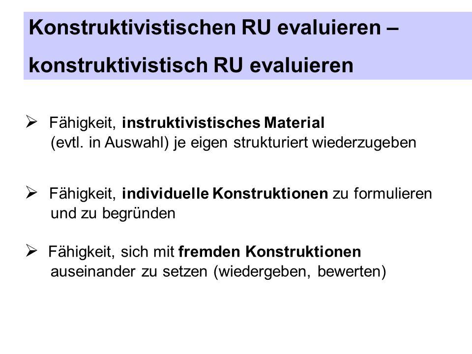 Konstruktivistischen RU evaluieren – konstruktivistisch RU evaluieren Fähigkeit, instruktivistisches Material (evtl. in Auswahl) je eigen strukturiert