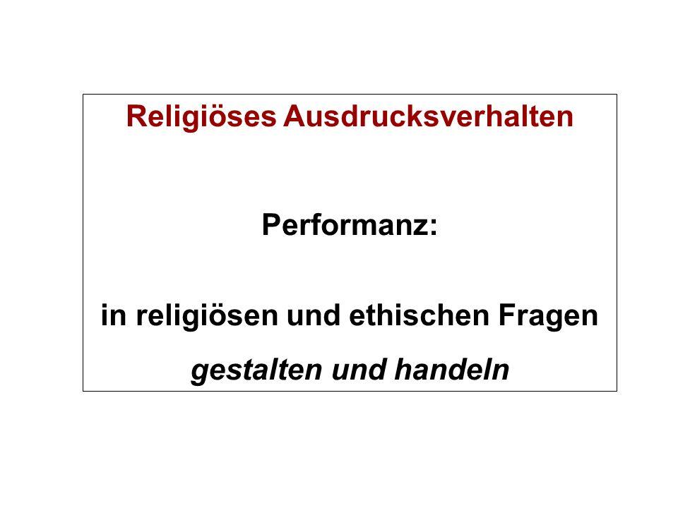Religiöses Ausdrucksverhalten Performanz: in religiösen und ethischen Fragen gestalten und handeln