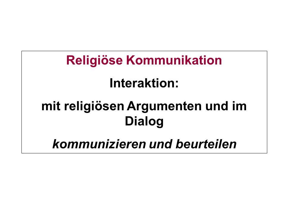 Religiöse Kommunikation Interaktion: mit religiösen Argumenten und im Dialog kommunizieren und beurteilen