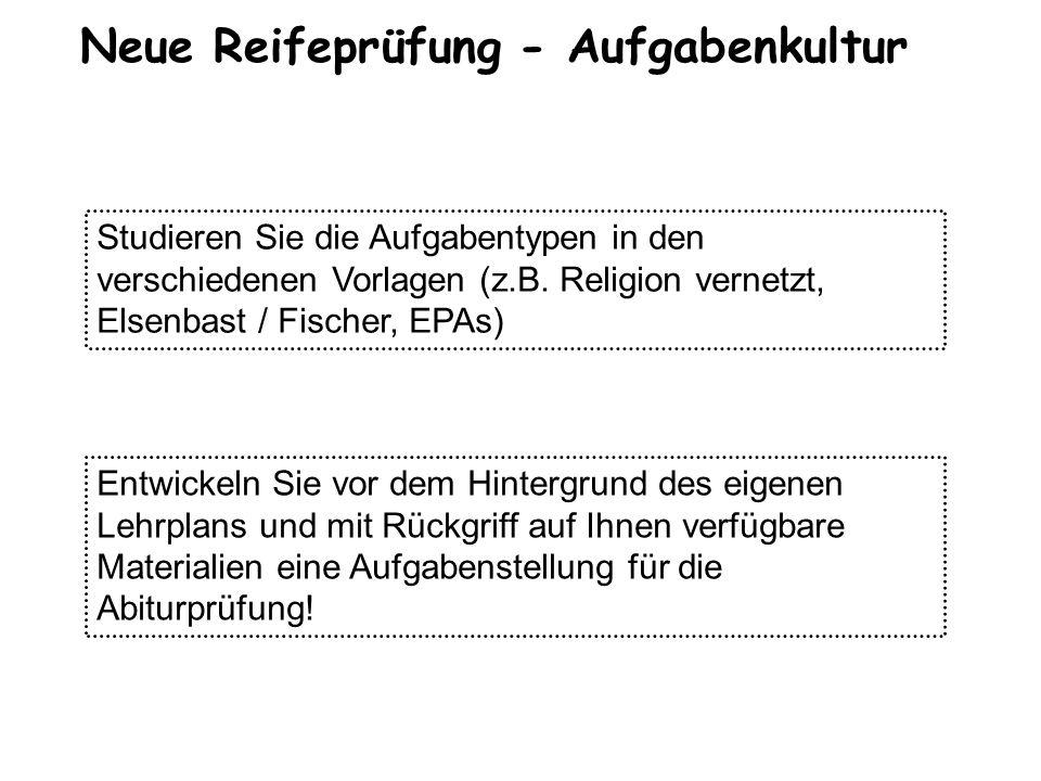 Neue Reifeprüfung - Aufgabenkultur Studieren Sie die Aufgabentypen in den verschiedenen Vorlagen (z.B. Religion vernetzt, Elsenbast / Fischer, EPAs) E