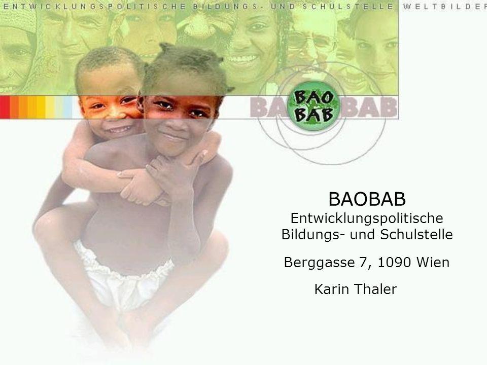BAOBAB Entwicklungspolitische Bildungs- und Schulstelle Berggasse 7, 1090 Wien Karin Thaler
