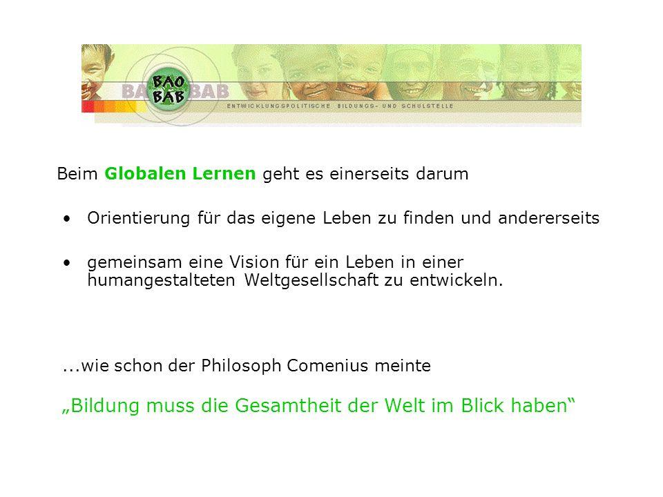Beim Globalen Lernen geht es einerseits darum Orientierung für das eigene Leben zu finden und andererseits gemeinsam eine Vision für ein Leben in eine
