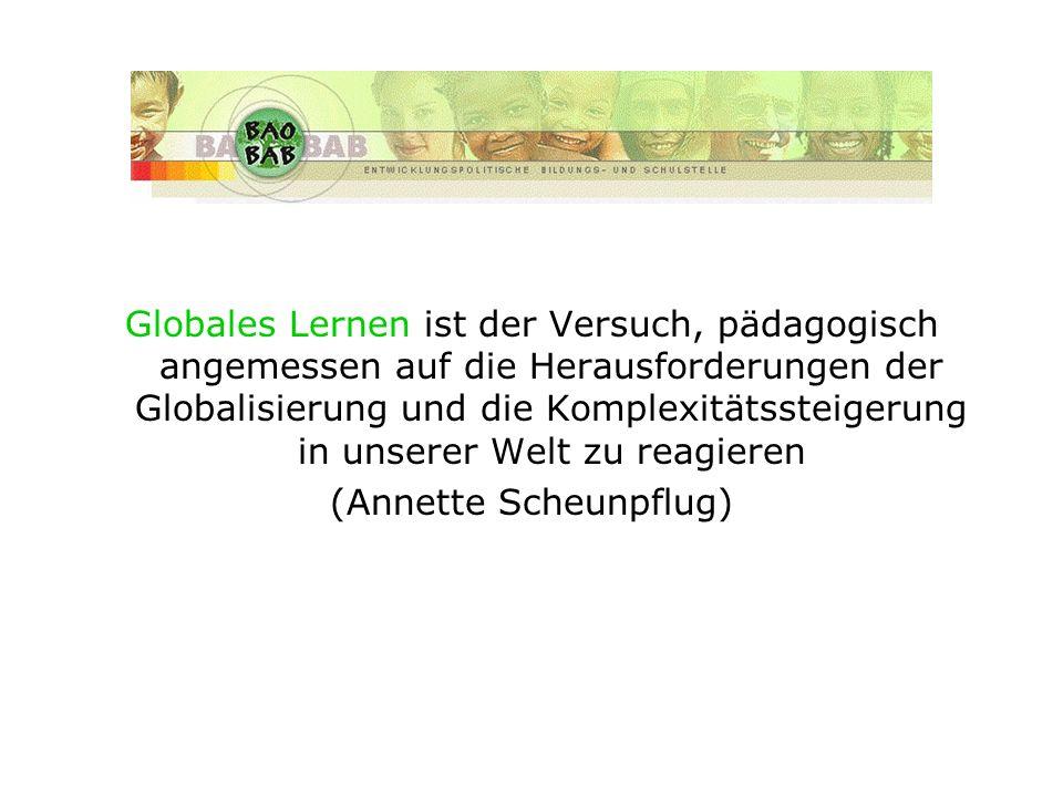 Globales Lernen ist der Versuch, pädagogisch angemessen auf die Herausforderungen der Globalisierung und die Komplexitätssteigerung in unserer Welt zu