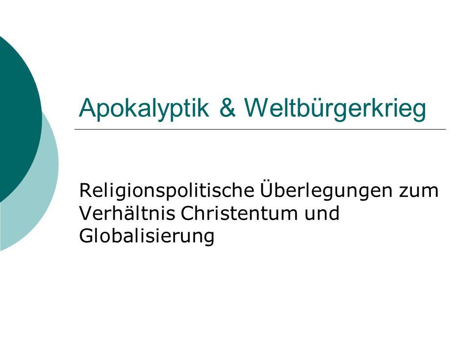 Apokalyptik & Weltbürgerkrieg Religionspolitische Überlegungen zum Verhältnis Christentum und Globalisierung