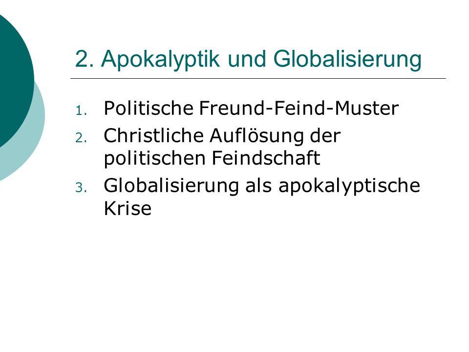 2.Apokalyptik und Globalisierung 1. Politische Freund-Feind-Muster 2.